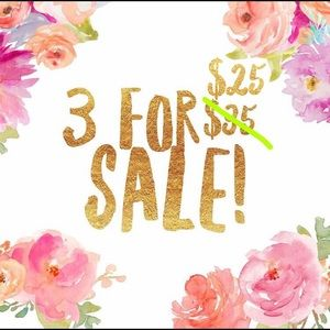3 for $25 sale!!